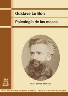 """Gustave Le Bon (1841 - 1931) """"Las masas contagian su manera de sentir y de actuar""""."""